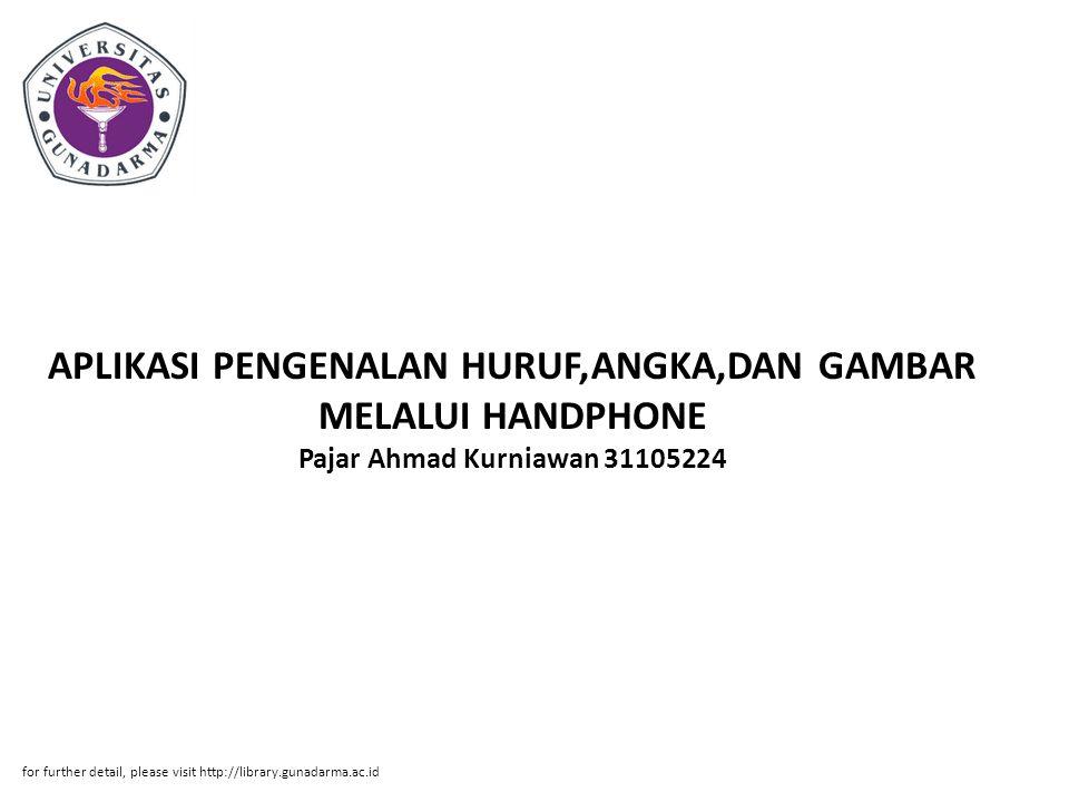 APLIKASI PENGENALAN HURUF,ANGKA,DAN GAMBAR MELALUI HANDPHONE Pajar Ahmad Kurniawan 31105224 for further detail, please visit http://library.gunadarma.
