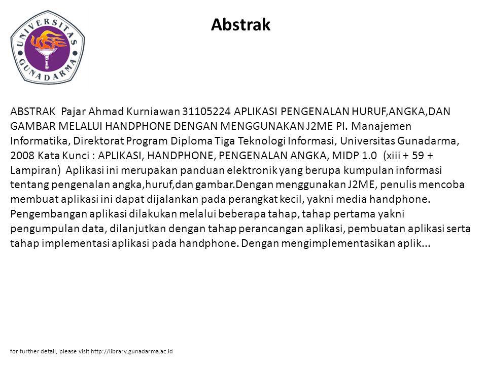Abstrak ABSTRAK Pajar Ahmad Kurniawan 31105224 APLIKASI PENGENALAN HURUF,ANGKA,DAN GAMBAR MELALUI HANDPHONE DENGAN MENGGUNAKAN J2ME PI. Manajemen Info