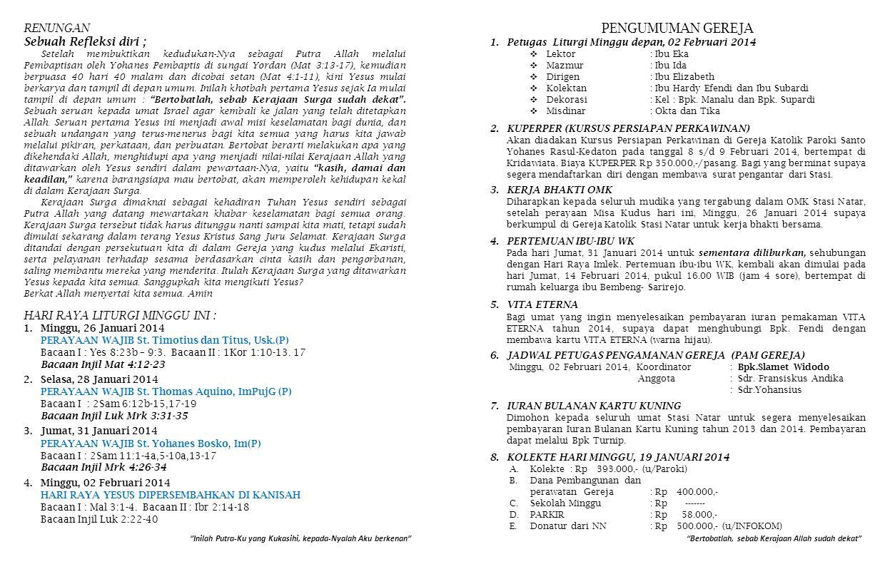 8.KOLEKTE HARI MINGGU, 19 JANUARI 2014 A.Kolekte: Rp 393.000,- (u/Paroki) B.Dana Pembangunan dan perawatan Gereja: Rp 400.000,- C.Sekolah Minggu: Rp -