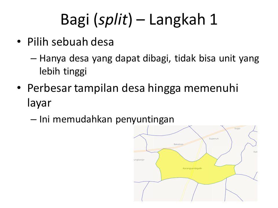Bagi (split) – Langkah 1 Pilih sebuah desa – Hanya desa yang dapat dibagi, tidak bisa unit yang lebih tinggi Perbesar tampilan desa hingga memenuhi la