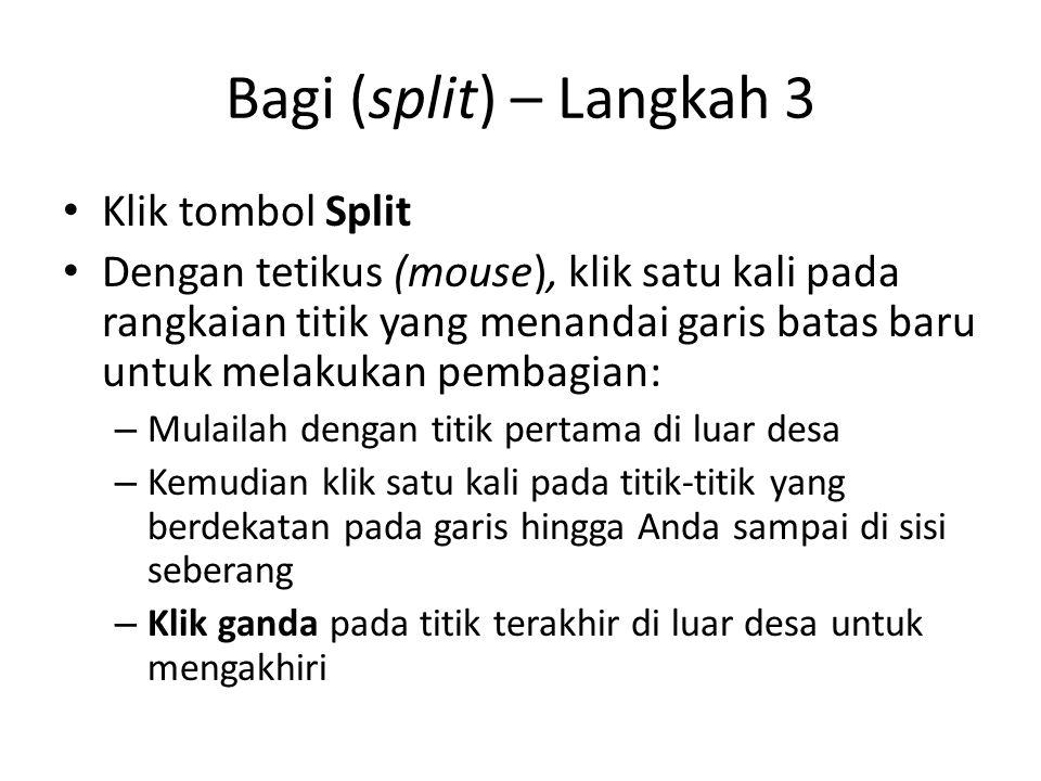 Bagi (split) – Langkah 3 Klik tombol Split Dengan tetikus (mouse), klik satu kali pada rangkaian titik yang menandai garis batas baru untuk melakukan