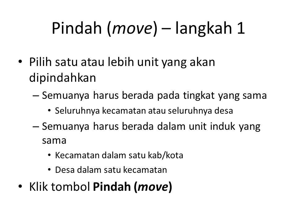 Pindah (move) – langkah 1 Pilih satu atau lebih unit yang akan dipindahkan – Semuanya harus berada pada tingkat yang sama Seluruhnya kecamatan atau se