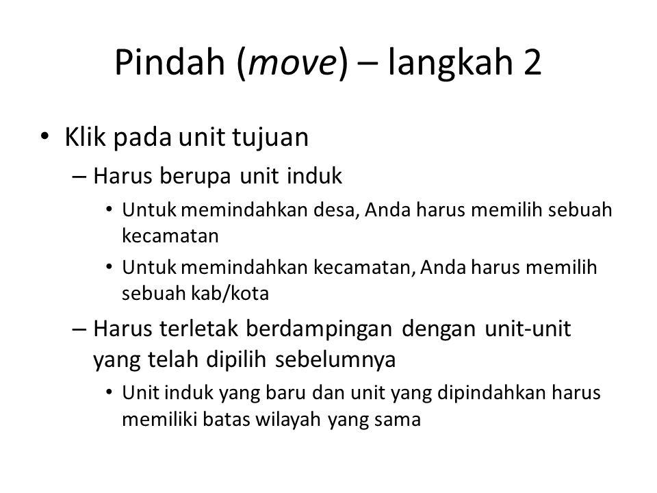 Pindah (move) – langkah 2 Klik pada unit tujuan – Harus berupa unit induk Untuk memindahkan desa, Anda harus memilih sebuah kecamatan Untuk memindahka