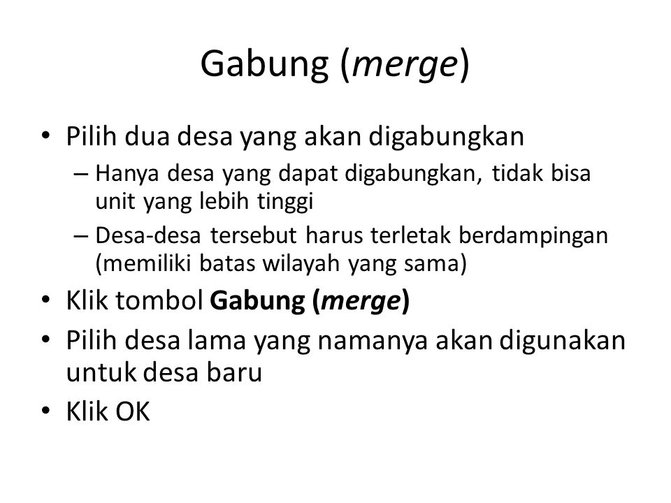 Gabung (merge) Pilih dua desa yang akan digabungkan – Hanya desa yang dapat digabungkan, tidak bisa unit yang lebih tinggi – Desa-desa tersebut harus