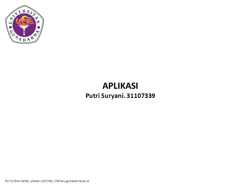 APLIKASI Putri Suryani. 31107339 for further detail, please visit http://library.gunadarma.ac.id