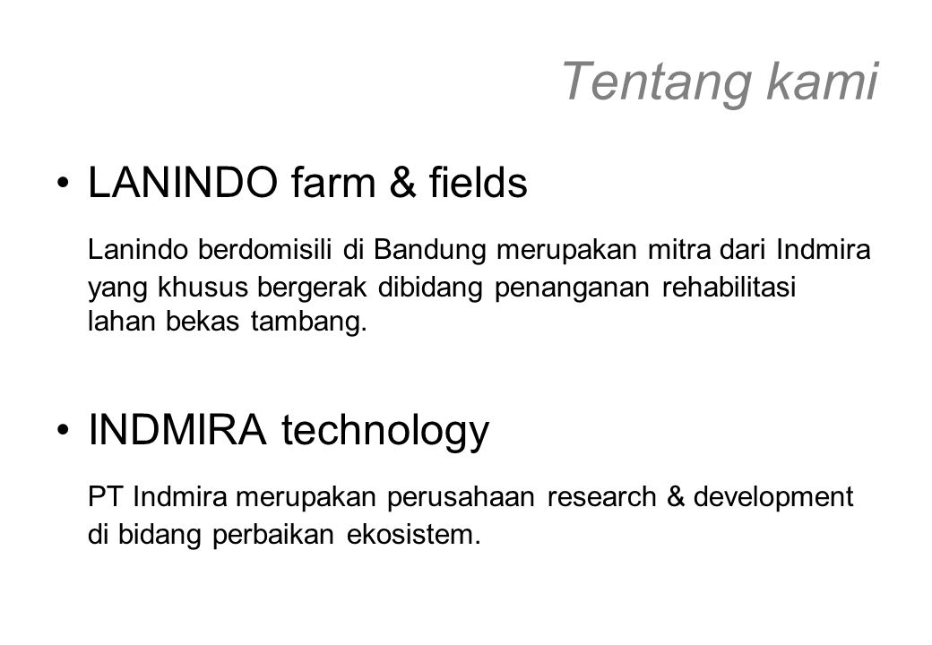 Tentang kami LANINDO farm & fields Lanindo berdomisili di Bandung merupakan mitra dari Indmira yang khusus bergerak dibidang penanganan rehabilitasi lahan bekas tambang.