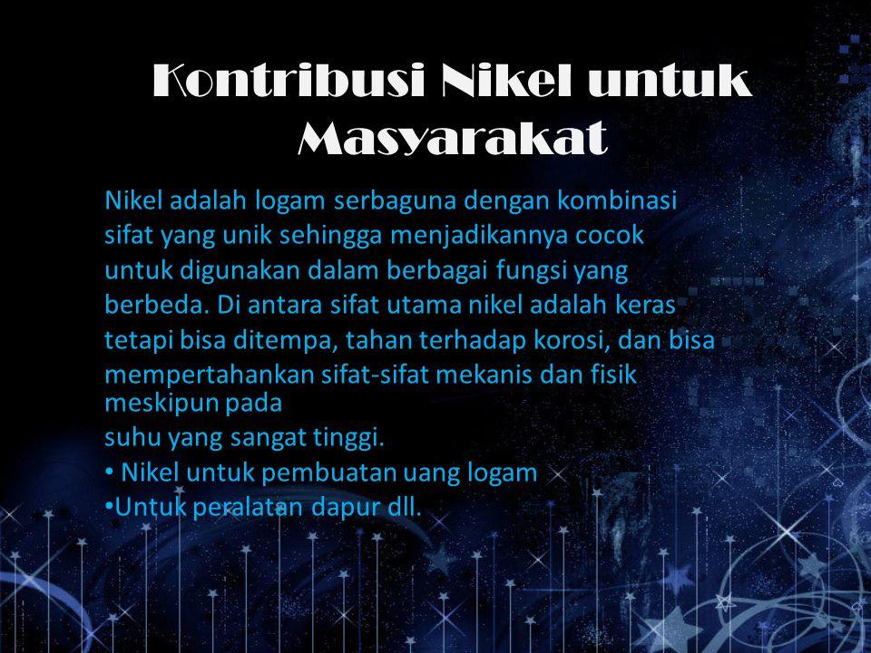 Kontribusi Nikel untuk Masyarakat Nikel adalah logam serbaguna dengan kombinasi sifat yang unik sehingga menjadikannya cocok untuk digunakan dalam ber