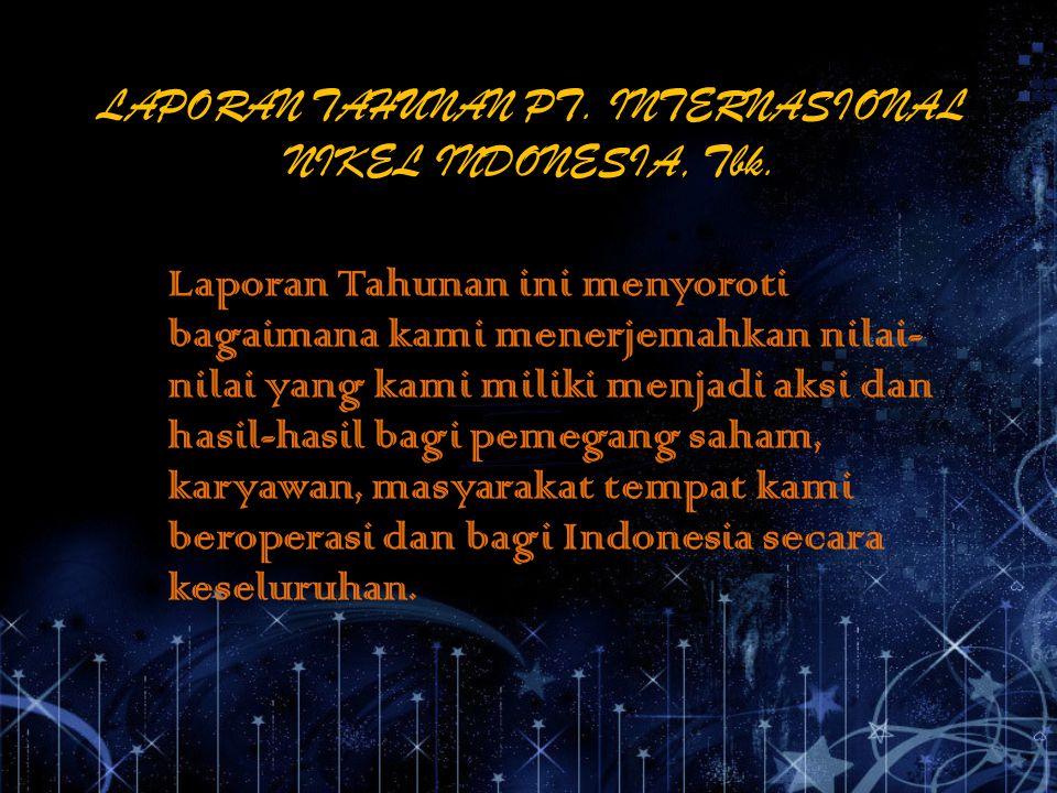 LAPORAN TAHUNAN PT. INTERNASIONAL NIKEL INDONESIA, Tbk. Laporan Tahunan ini menyoroti bagaimana kami menerjemahkan nilai- nilai yang kami miliki menja