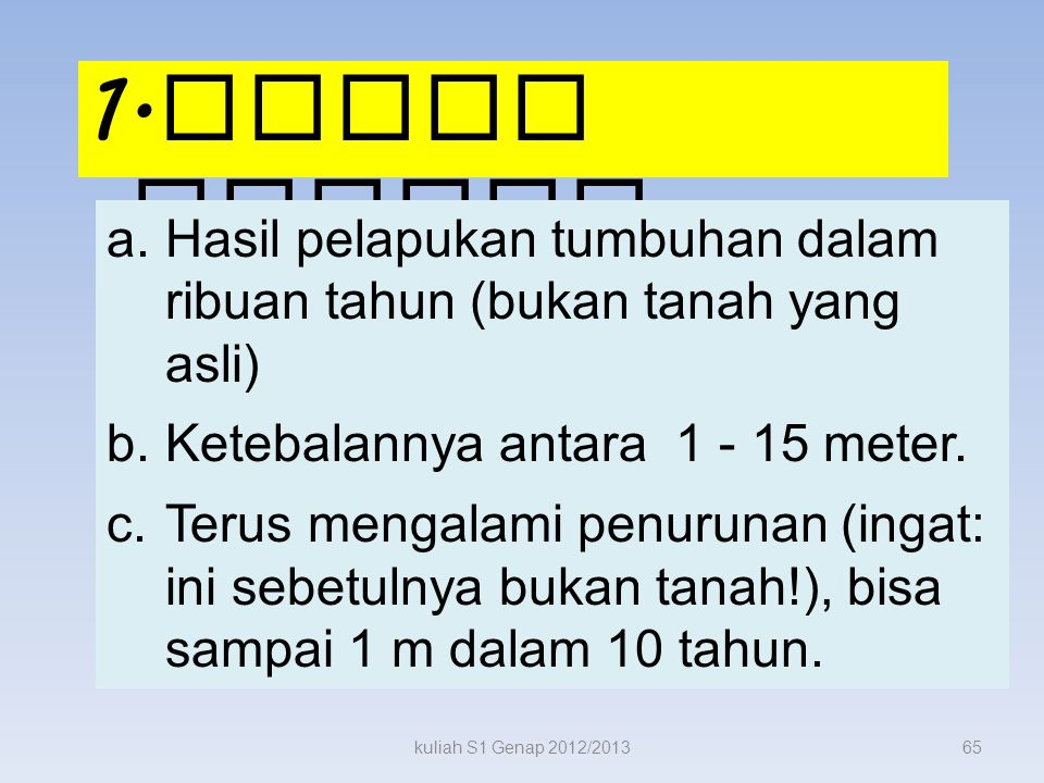 3.Jenis Tanah kuliah S1 Genap 2012/201364 1. Tanah Gambut 2.