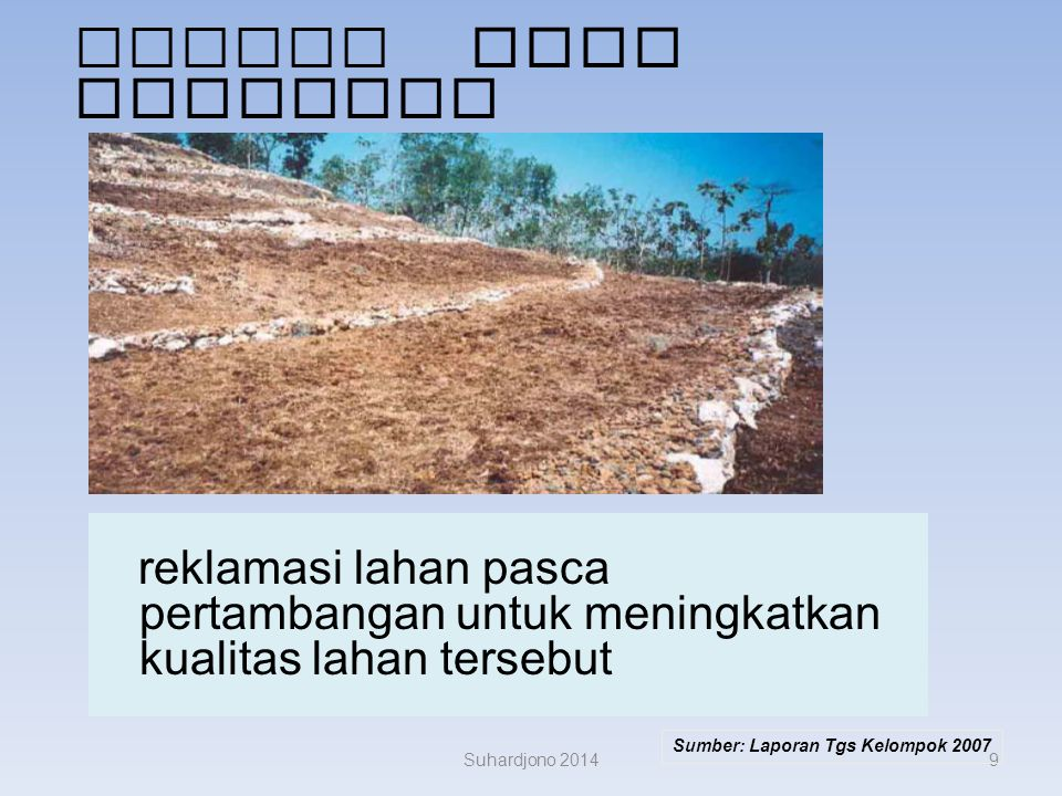 Kepulauan Riau Pengatura n bentuk lahan ( landscapi ng ), Pengendal ian erosi dan sedimenta si, Pengelola an lapisan tanah atas ( top soil ), revegetas i dan pemelihar aan.