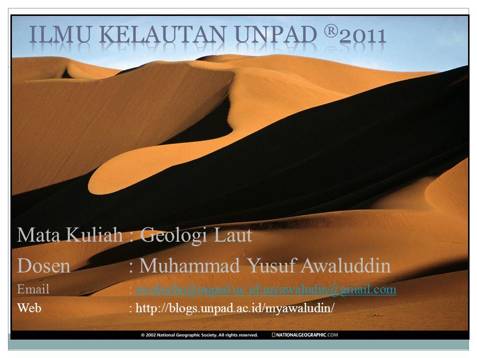 Mata Kuliah : Geologi Laut Dosen : Muhammad Yusuf Awaluddin Email : awaludin@unpad.ac.id;myawaludin@gmail.comawaludin@unpad.ac.id;myawaludin@gmail.com Web : http://blogs.unpad.ac.id/myawaludin/