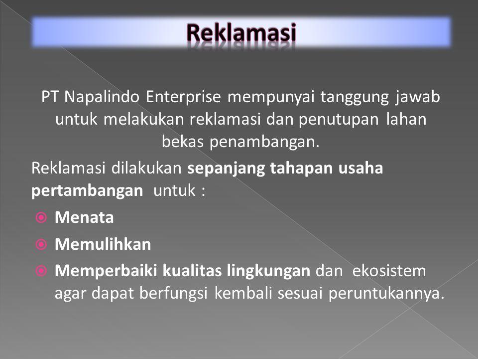 PT Napalindo Enterprise mempunyai tanggung jawab untuk melakukan reklamasi dan penutupan lahan bekas penambangan.