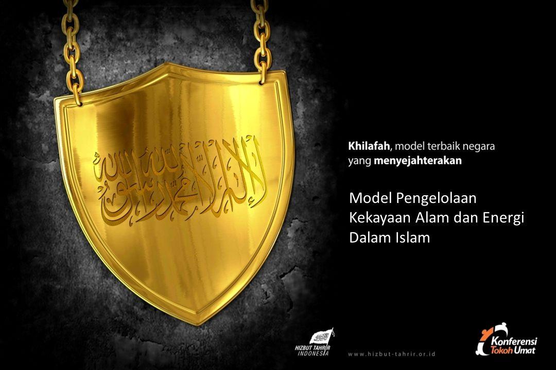 Model Pengelolaan Kekayaan Alam dan Energi Dalam Islam