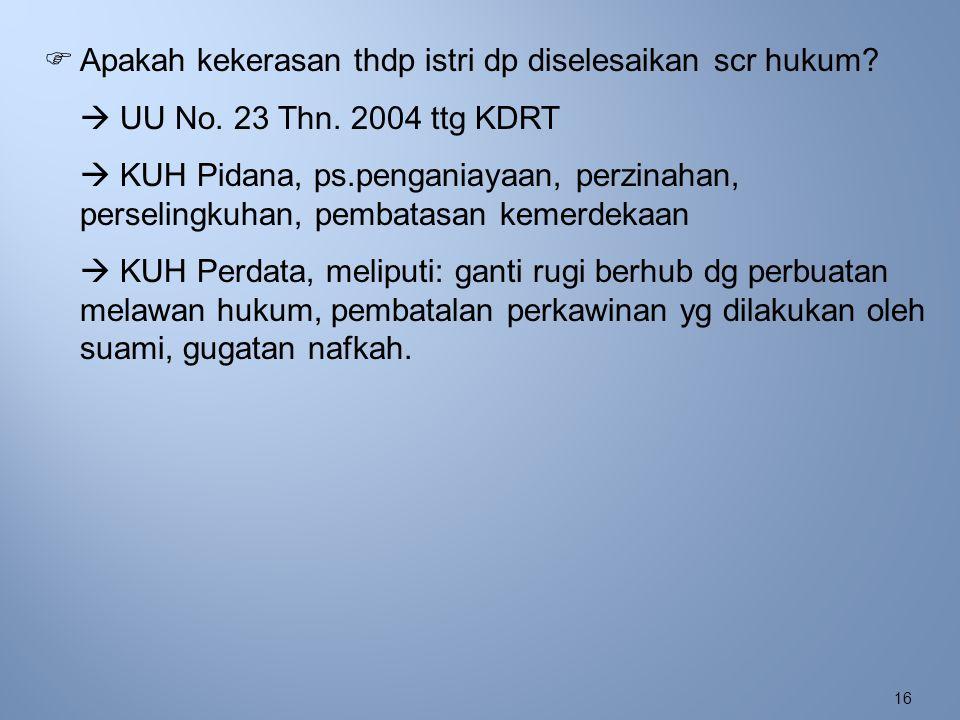 16  Apakah kekerasan thdp istri dp diselesaikan scr hukum?  UU No. 23 Thn. 2004 ttg KDRT  KUH Pidana, ps.penganiayaan, perzinahan, perselingkuhan,