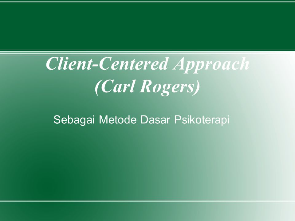 Client-Centered Approach (Carl Rogers) Sebagai Metode Dasar Psikoterapi