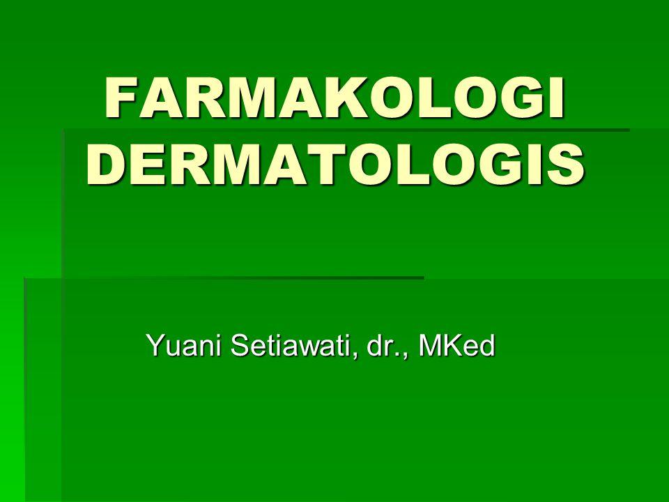 FARMAKOLOGI DERMATOLOGIS Yuani Setiawati, dr., MKed