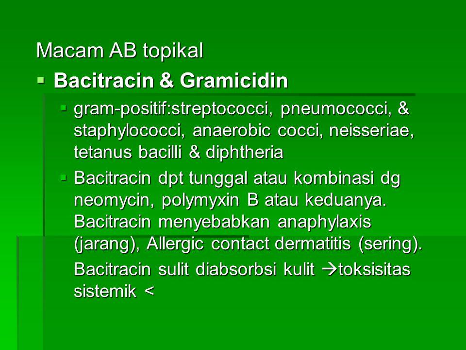 Macam AB topikal  Bacitracin & Gramicidin  gram-positif:streptococci, pneumococci, & staphylococci, anaerobic cocci, neisseriae, tetanus bacilli & d