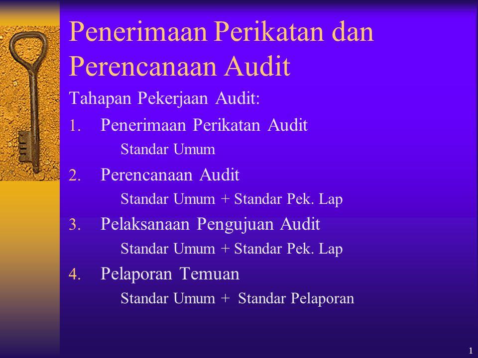 1 Penerimaan Perikatan dan Perencanaan Audit Tahapan Pekerjaan Audit: 1. Penerimaan Perikatan Audit Standar Umum 2. Perencanaan Audit Standar Umum + S