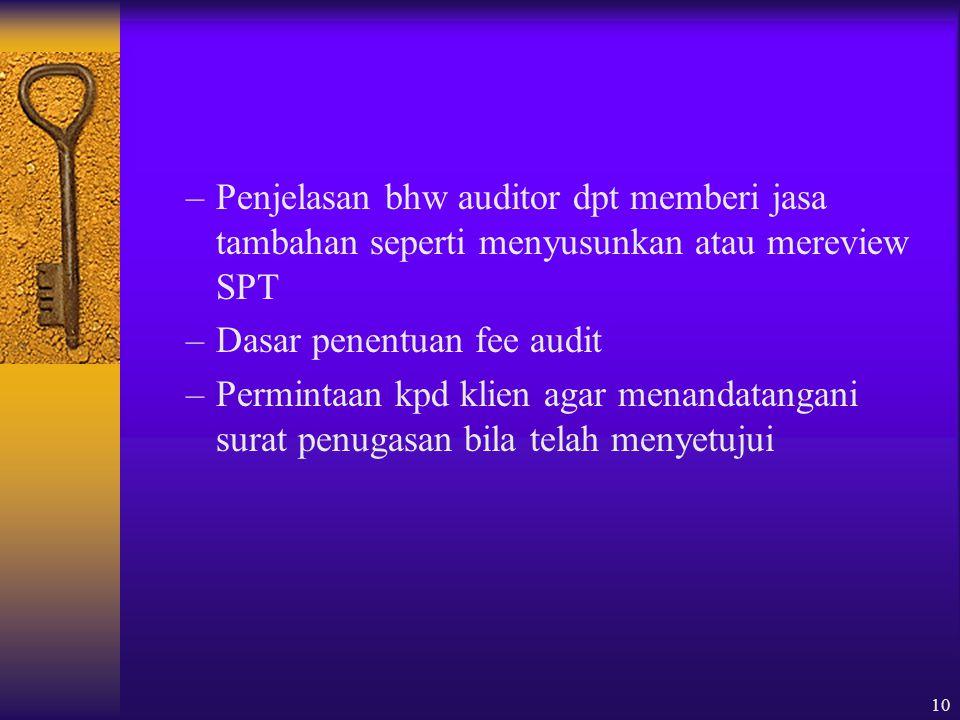 10 –Penjelasan bhw auditor dpt memberi jasa tambahan seperti menyusunkan atau mereview SPT –Dasar penentuan fee audit –Permintaan kpd klien agar menandatangani surat penugasan bila telah menyetujui