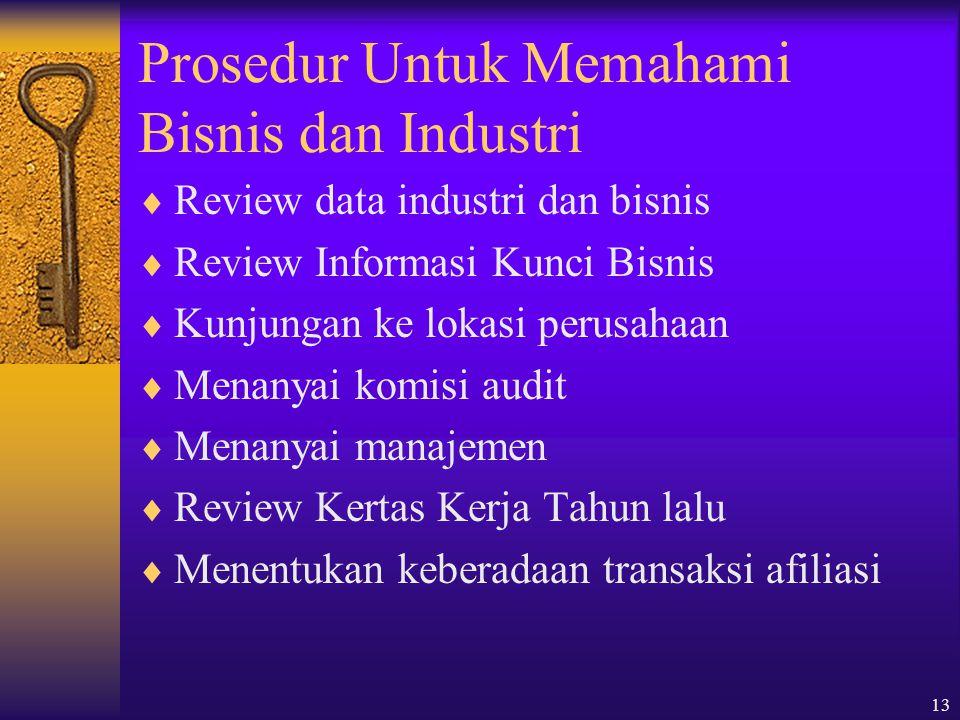 13 Prosedur Untuk Memahami Bisnis dan Industri  Review data industri dan bisnis  Review Informasi Kunci Bisnis  Kunjungan ke lokasi perusahaan  Me