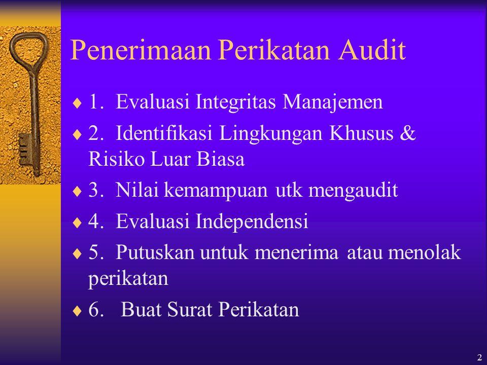 2 Penerimaan Perikatan Audit  1. Evaluasi Integritas Manajemen  2. Identifikasi Lingkungan Khusus & Risiko Luar Biasa  3. Nilai kemampuan utk menga