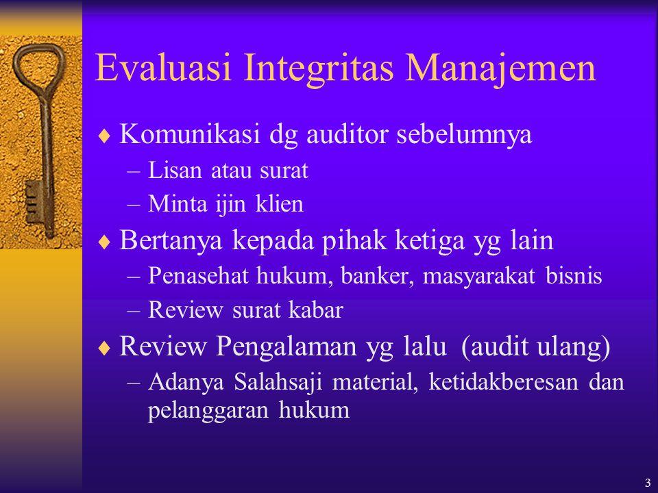 3 Evaluasi Integritas Manajemen  Komunikasi dg auditor sebelumnya –Lisan atau surat –Minta ijin klien  Bertanya kepada pihak ketiga yg lain –Penaseh