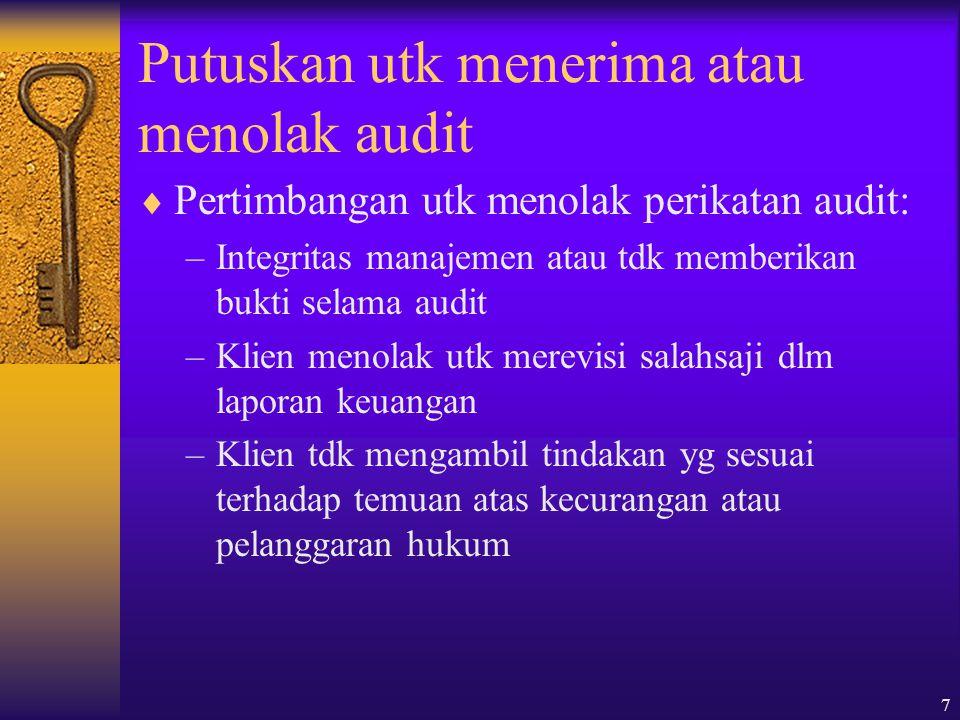 7 Putuskan utk menerima atau menolak audit  Pertimbangan utk menolak perikatan audit: –Integritas manajemen atau tdk memberikan bukti selama audit –K