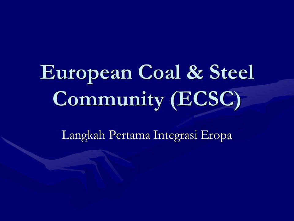 European Coal & Steel Community (ECSC) Langkah Pertama Integrasi Eropa
