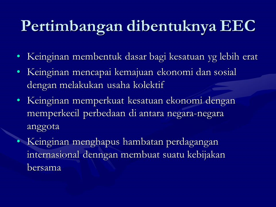 Pertimbangan dibentuknya EEC Keinginan membentuk dasar bagi kesatuan yg lebih eratKeinginan membentuk dasar bagi kesatuan yg lebih erat Keinginan menc