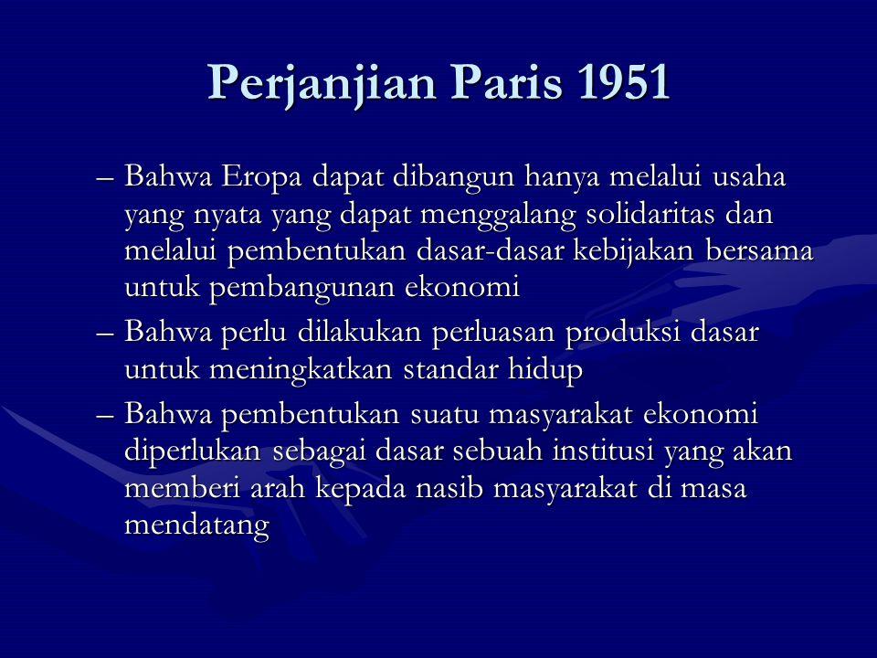 Perjanjian Paris 1951 –Bahwa Eropa dapat dibangun hanya melalui usaha yang nyata yang dapat menggalang solidaritas dan melalui pembentukan dasar-dasar