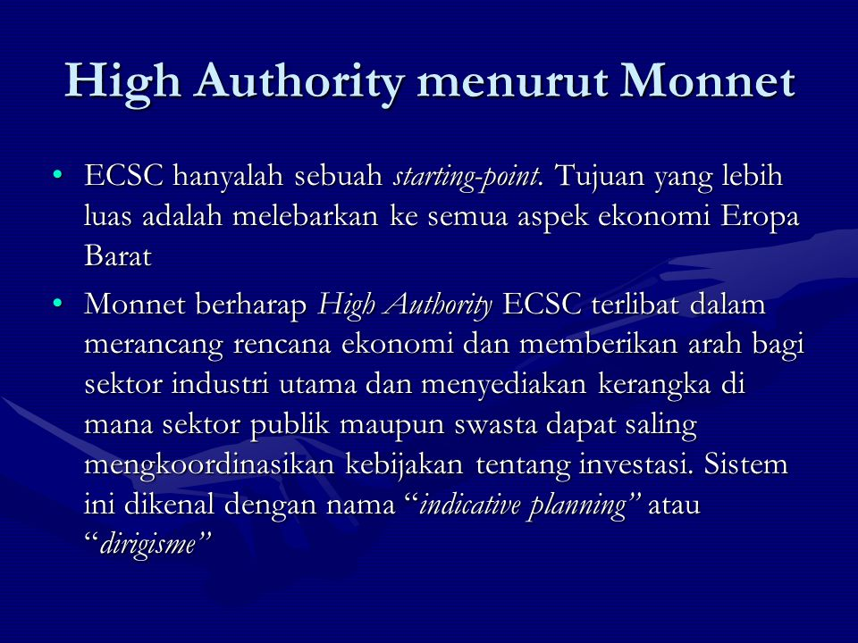 High Authority & Council of Ministers Monnet menginginkan dirigisme dan supranasionalisme; perencanaan dibuat oleh High Authority, sebuah institusi yg mengatasi pemerintahan negara-negara anggota.