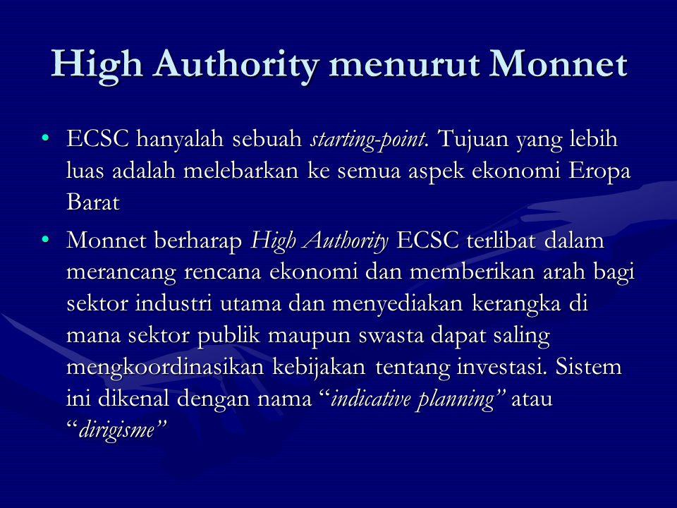 High Authority menurut Monnet ECSC hanyalah sebuah starting-point. Tujuan yang lebih luas adalah melebarkan ke semua aspek ekonomi Eropa BaratECSC han