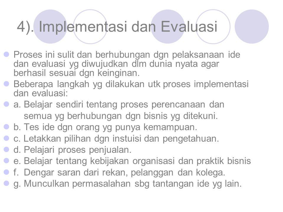 4). Implementasi dan Evaluasi Proses ini sulit dan berhubungan dgn pelaksanaan ide dan evaluasi yg diwujudkan dlm dunia nyata agar berhasil sesuai dgn