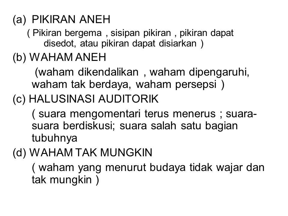 (a)PIKIRAN ANEH ( Pikiran bergema, sisipan pikiran, pikiran dapat disedot, atau pikiran dapat disiarkan ) (b) WAHAM ANEH (waham dikendalikan, waham di