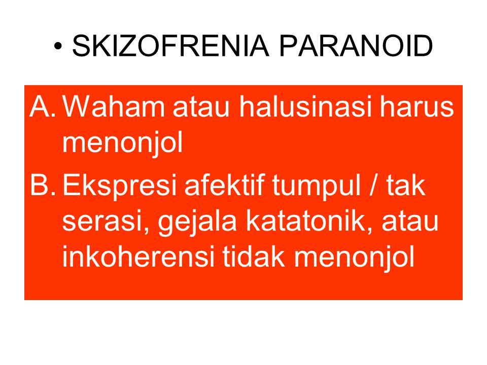 SKIZOFRENIA PARANOID A.Waham atau halusinasi harus menonjol B.Ekspresi afektif tumpul / tak serasi, gejala katatonik, atau inkoherensi tidak menonjol