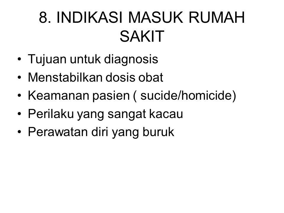 8. INDIKASI MASUK RUMAH SAKIT Tujuan untuk diagnosis Menstabilkan dosis obat Keamanan pasien ( sucide/homicide) Perilaku yang sangat kacau Perawatan d