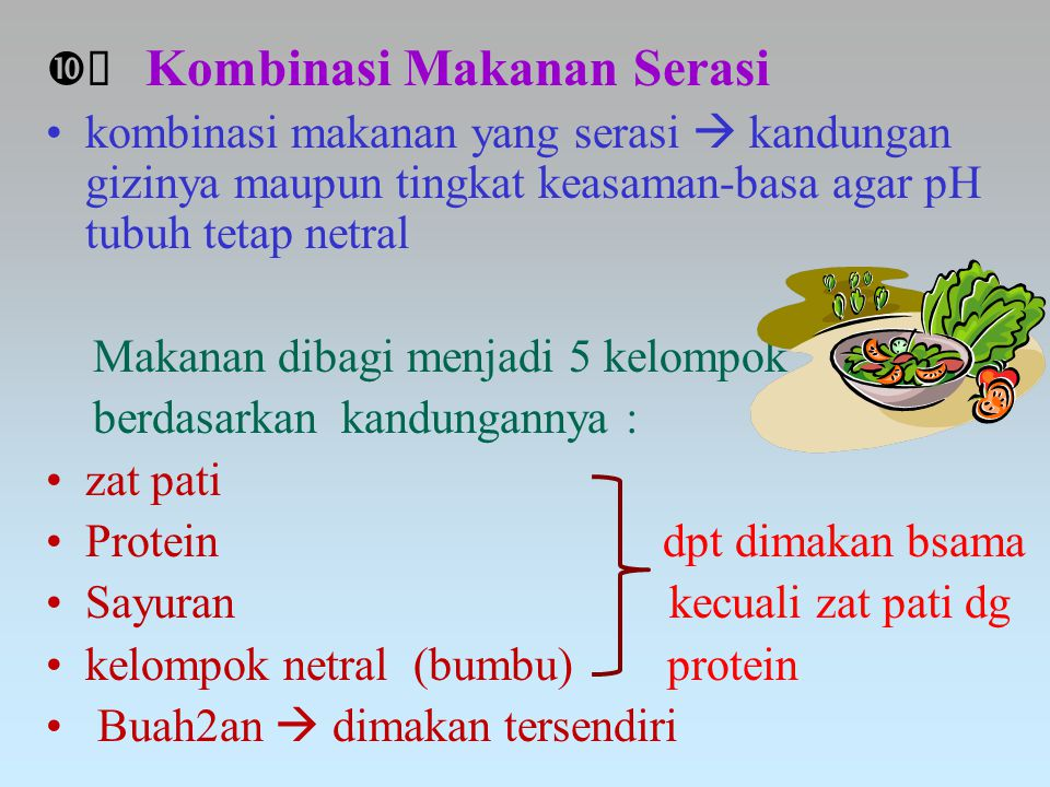  Kombinasi Makanan Serasi kombinasi makanan yang serasi  kandungan gizinya maupun tingkat keasaman-basa agar pH tubuh tetap netral Makanan dibagi m