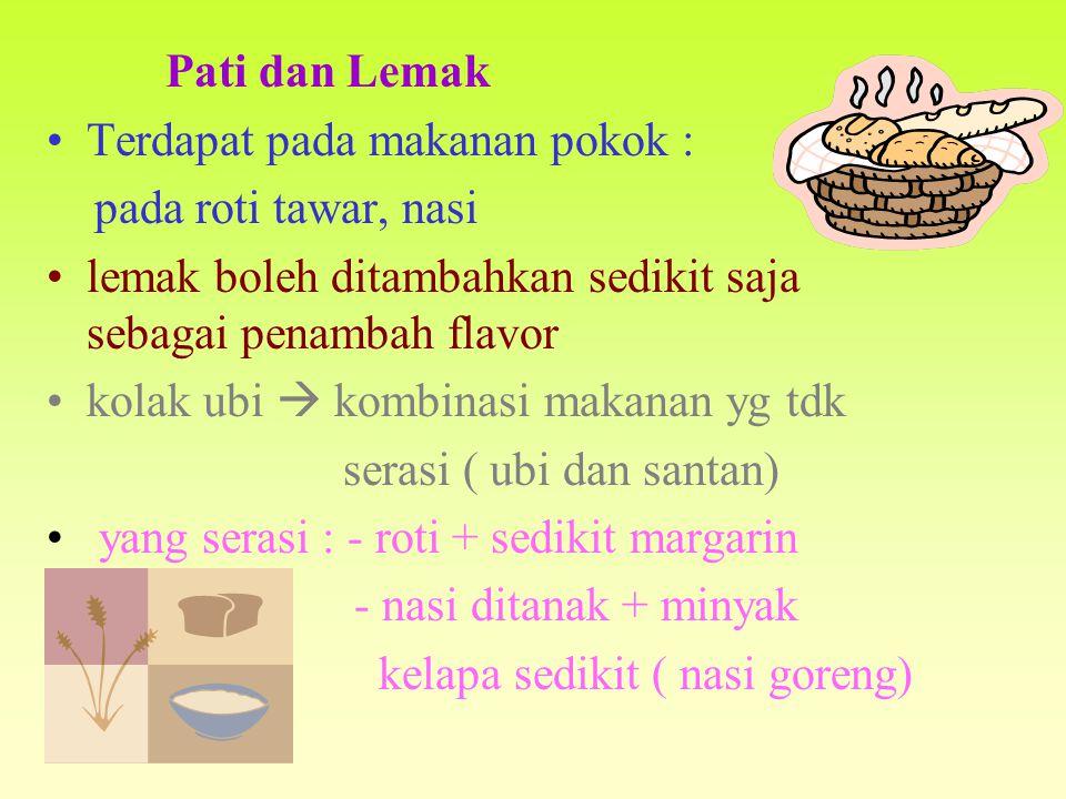 Pati dan Lemak Terdapat pada makanan pokok : pada roti tawar, nasi lemak boleh ditambahkan sedikit saja sebagai penambah flavor kolak ubi  kombinasi