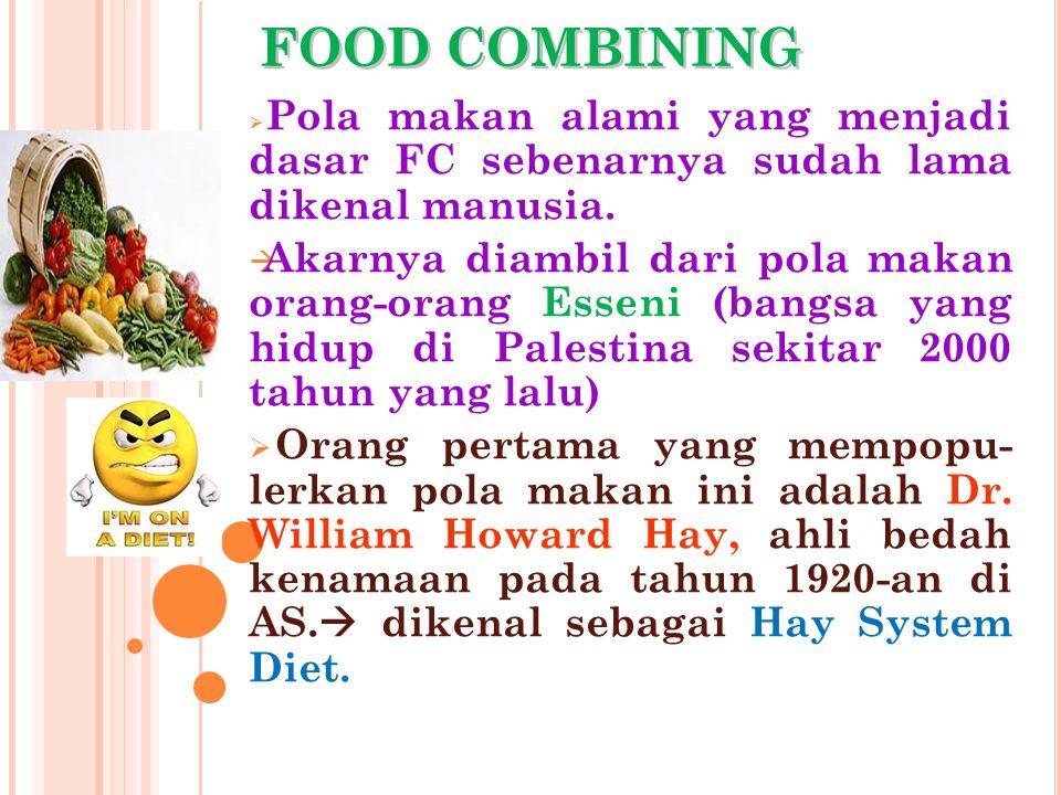 FOOD COMBINING  Pola makan alami yang menjadi dasar FC sebenarnya sudah lama dikenal manusia.  Akarnya diambil dari pola makan orang-orang Esseni (b