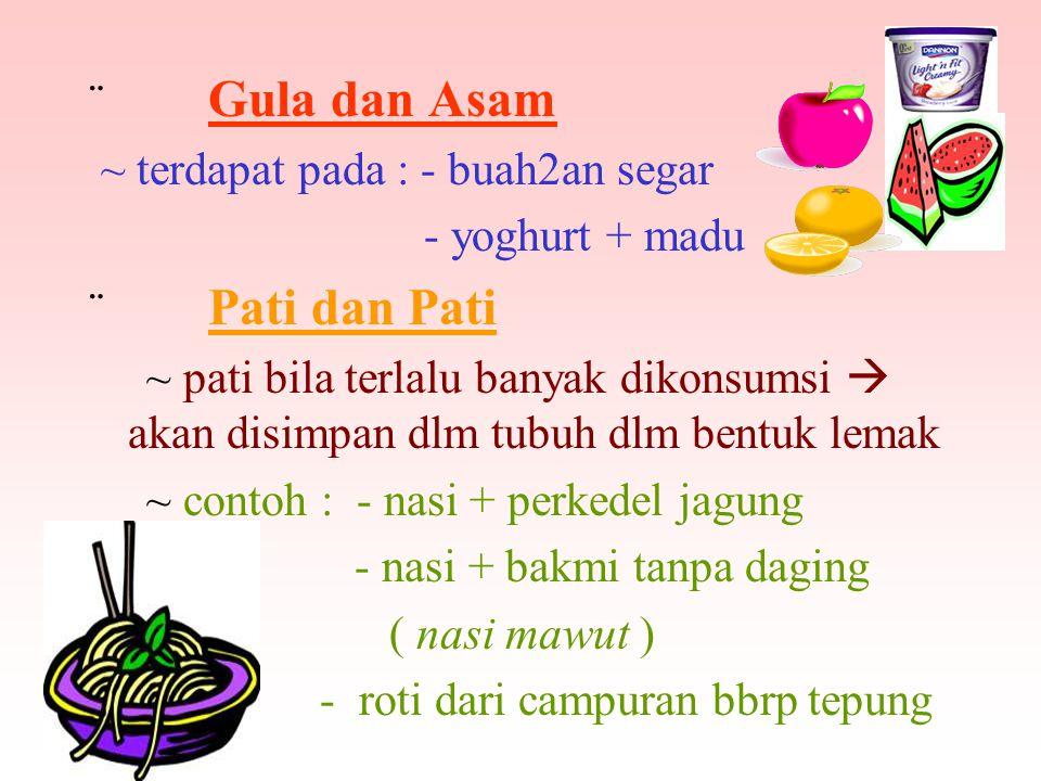  Gula dan Asam ~ terdapat pada : - buah2an segar - yoghurt + madu  Pati dan Pati ~ pati bila terlalu banyak dikonsumsi  akan disimpan dlm tubuh dlm