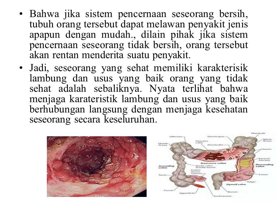 Bahwa jika sistem pencernaan seseorang bersih, tubuh orang tersebut dapat melawan penyakit jenis apapun dengan mudah., dilain pihak jika sistem pencer