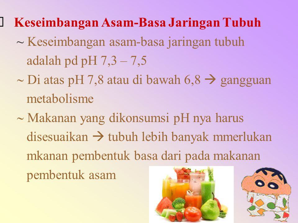  Keseimbangan Asam-Basa Jaringan Tubuh ~ Keseimbangan asam-basa jaringan tubuh adalah pd pH 7,3 – 7,5  Di atas pH 7,8 atau di bawah 6,8  g
