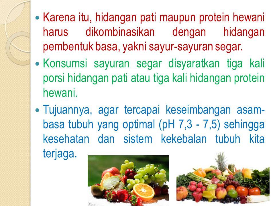 Karena itu, hidangan pati maupun protein hewani harus dikombinasikan dengan hidangan pembentuk basa, yakni sayur-sayuran segar. Konsumsi sayuran segar