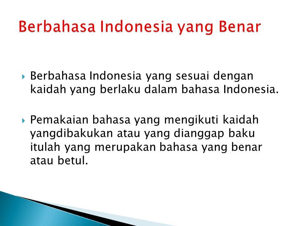  Berbahasa Indonesia yang sesuai dengan kaidah yang berlaku dalam bahasa Indonesia.  Pemakaian bahasa yang mengikuti kaidah yangdibakukan atau yang
