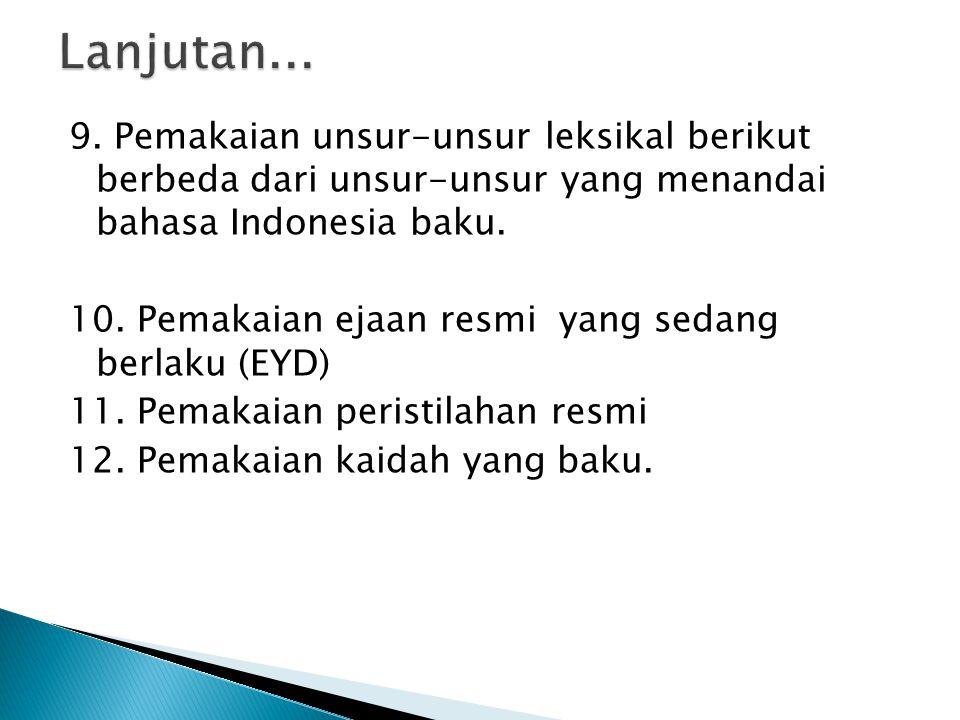 9. Pemakaian unsur-unsur leksikal berikut berbeda dari unsur-unsur yang menandai bahasa Indonesia baku. 10. Pemakaian ejaan resmi yang sedang berlaku