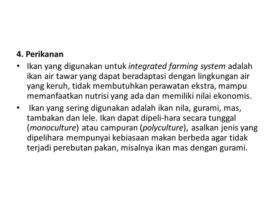 4. Perikanan Ikan yang digunakan untuk integrated farming system adalah ikan air tawar yang dapat beradaptasi dengan lingkungan air yang keruh, tidak