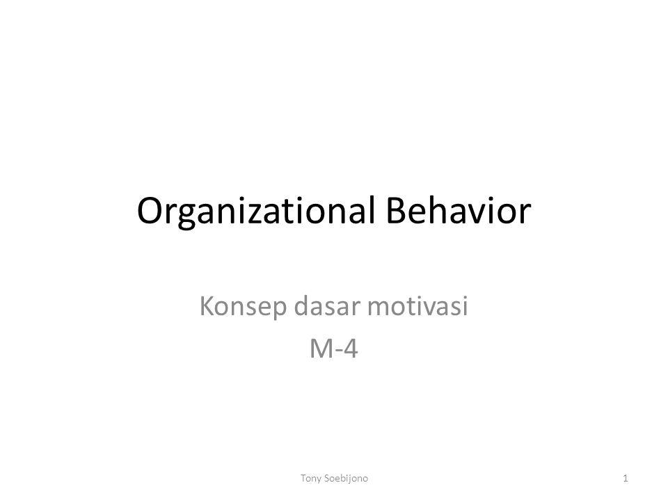 Organizational Behavior Konsep dasar motivasi M-4 1Tony Soebijono