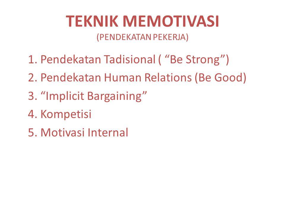 """TEKNIK MEMOTIVASI (PENDEKATAN PEKERJA) 1. Pendekatan Tadisional ( """"Be Strong"""") 2. Pendekatan Human Relations (Be Good) 3. """"Implicit Bargaining"""" 4. Kom"""