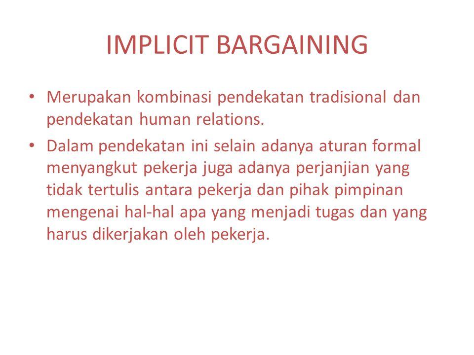 IMPLICIT BARGAINING Merupakan kombinasi pendekatan tradisional dan pendekatan human relations. Dalam pendekatan ini selain adanya aturan formal menyan