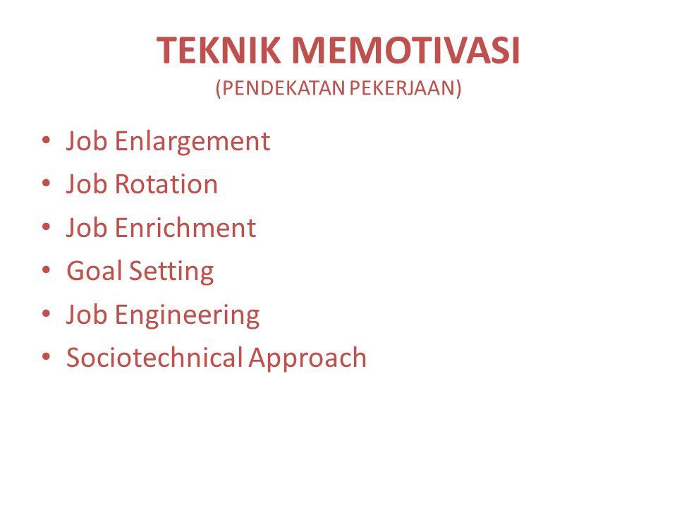 TEKNIK MEMOTIVASI (PENDEKATAN PEKERJAAN) Job Enlargement Job Rotation Job Enrichment Goal Setting Job Engineering Sociotechnical Approach
